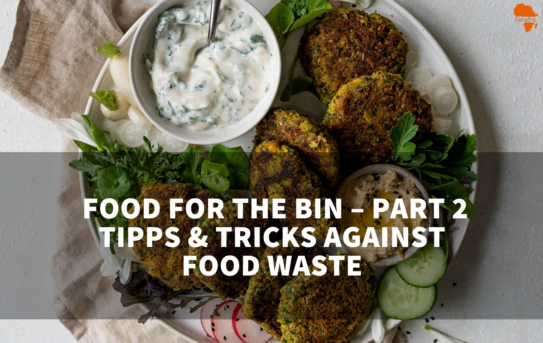 Food for the bin – Part 2: Tips & tricks against food waste