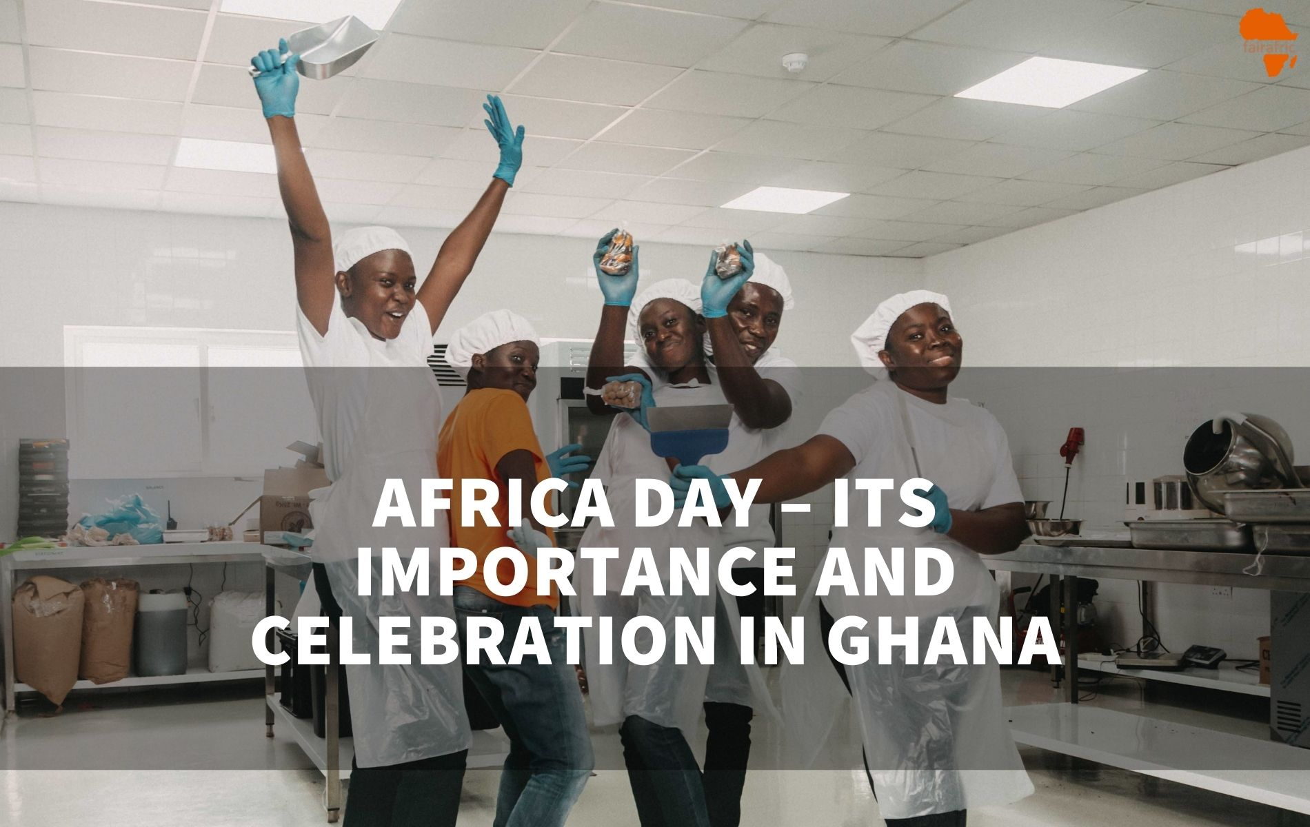 Africa Day – its importance and celebration in Ghana